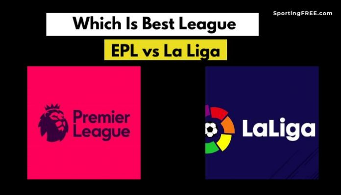 EPL vs La Liga: Which Is The Best Football League?